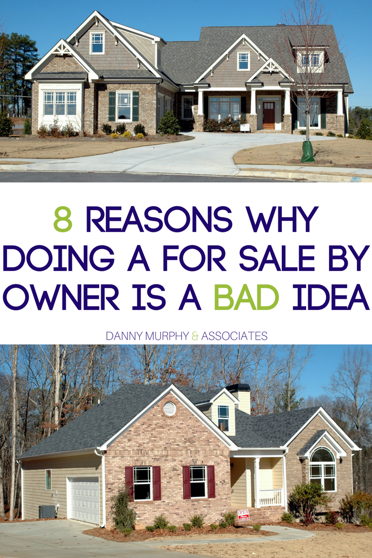 8 Reasons Why Doing A For Sale By Owner Is A Bad Idea Danny Murphy Associates Real Estate Selling Real Estate Real Estate School