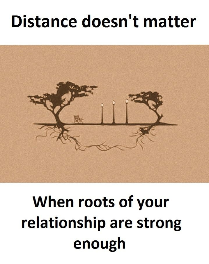 Distance Doesn T Matter When The Roots Of Your Relationship Are Strong Enough Pictures With Deep Meaning Relationship Reality Quotes