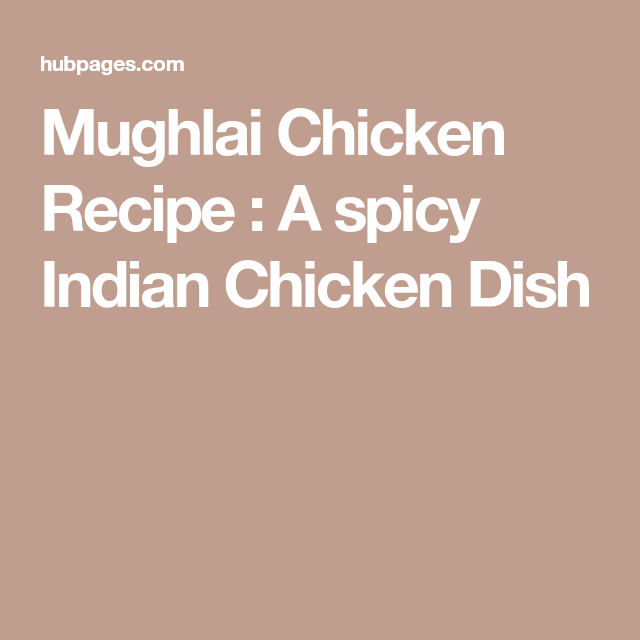 Mughlai Chicken Recipe A Spicy Indian Chicken Dish Indian