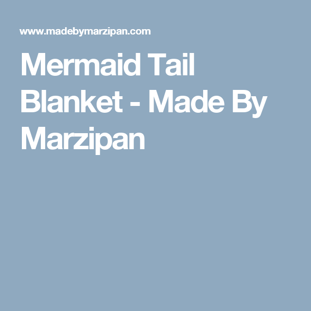 Mermaid Tail Blanket - Made By Marzipan | sewing for baby and kids ...
