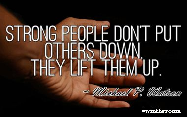 Strong People Don't Put Others Down... #wintheroom