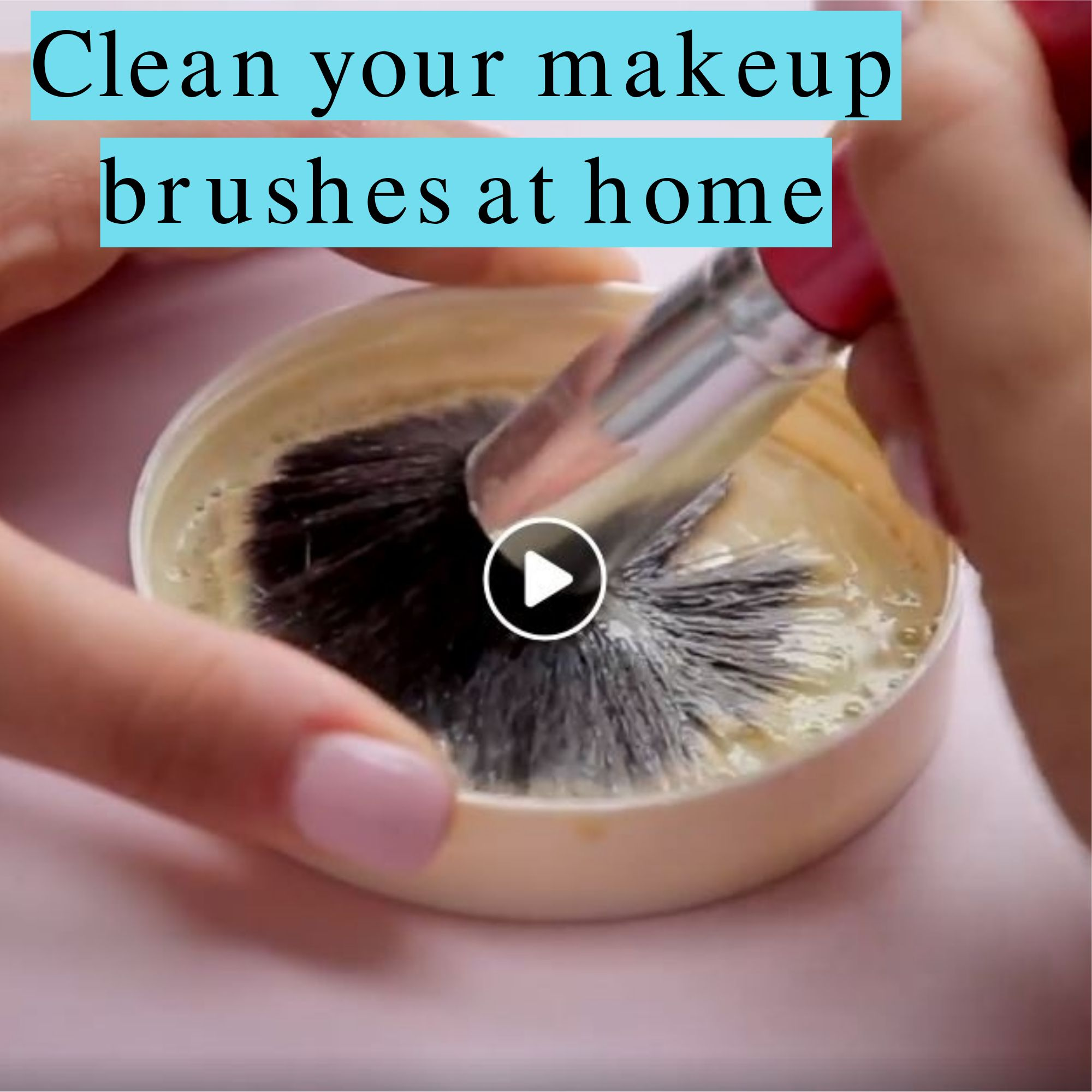 Clean your makeup brushes at home Makeup yourself