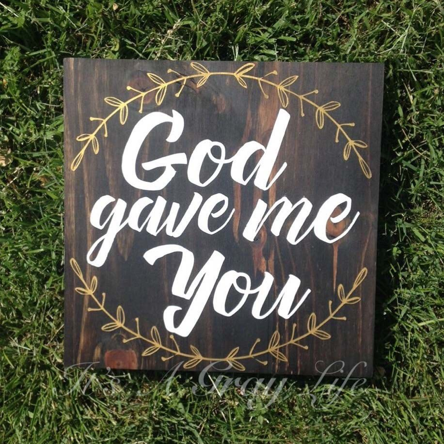 God gave me you - God gave me you wood sign- God gave me you home decor by ItsAGrayLife on Etsy https://www.etsy.com/listing/278059394/god-gave-me-you-god-gave-me-you-wood