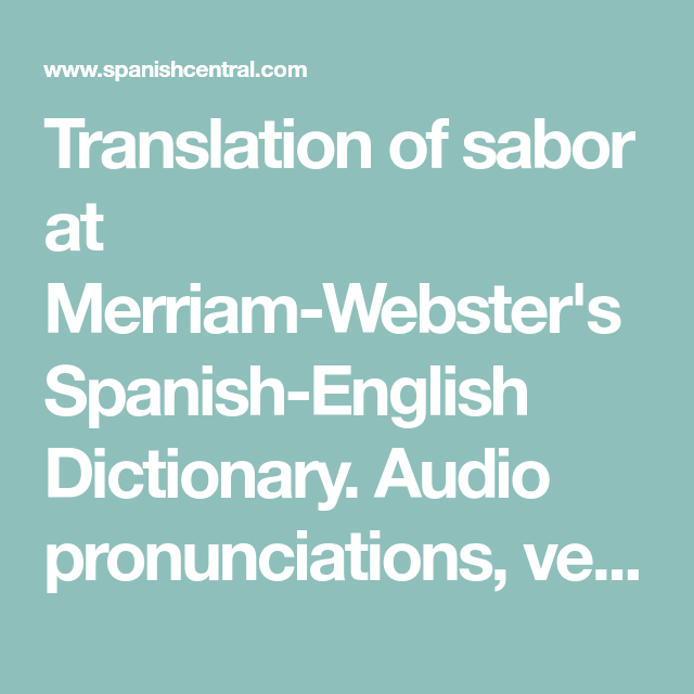 Translation Of Sabor At Merriam Webster S Spanish English Dictionary Audio Pronunciations Verb Conjuga English Dictionaries Spanish English Verb Conjugations