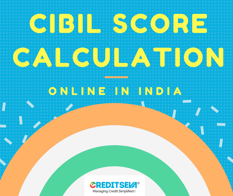Do You Know How To Calculate Your Cibil Score Get Great Tips From Creditseva Personal Loans Scores Credit Card