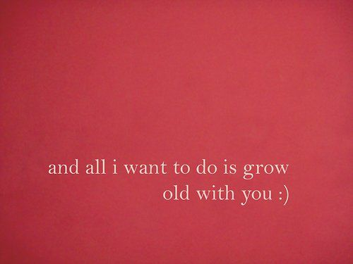 I Want To Grow Old With Someone Someday