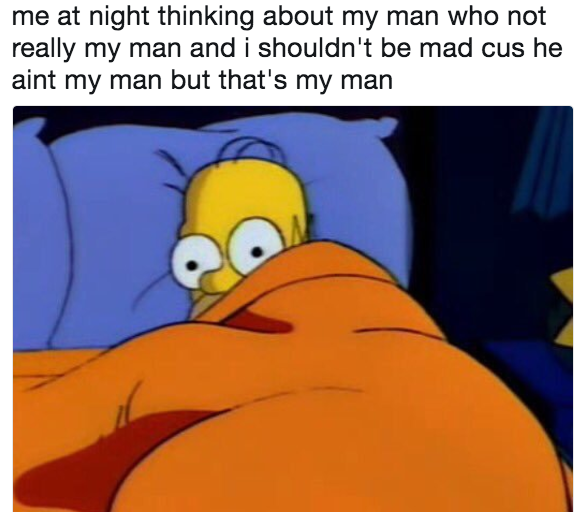 17 Memes That'll Speak To Your Soul If You Have A Man Who's Not Your Man
