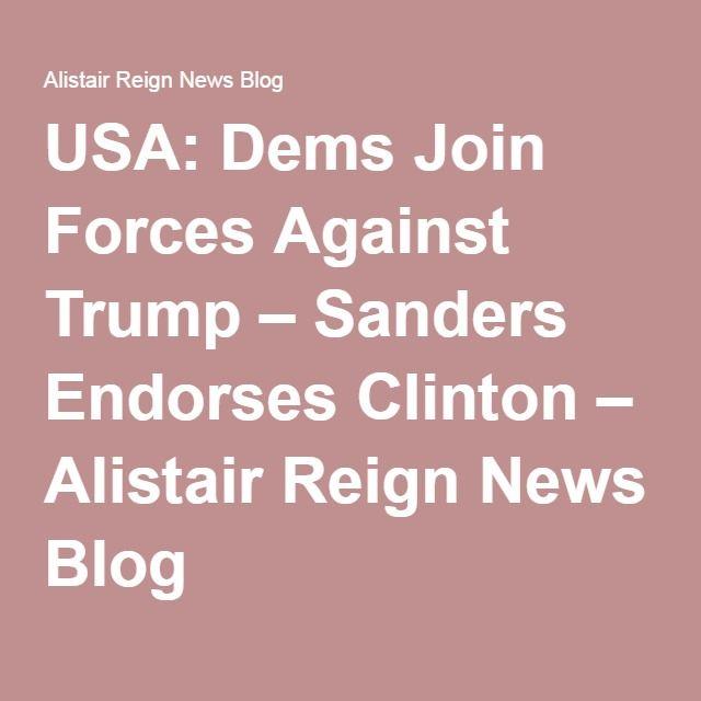 USA: Dems Join Forces Against Trump – Sanders Endorses Clinton – Alistair Reign News Blog