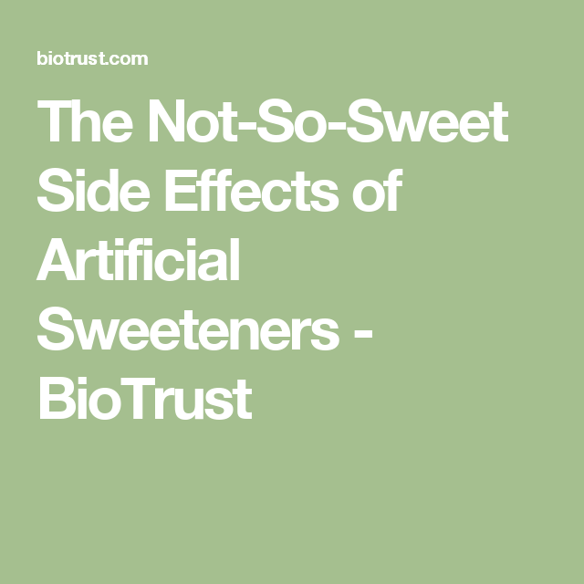 The Not-So-Sweet Side Effects of Artificial Sweeteners ...