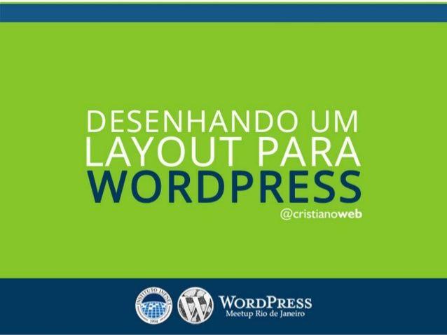 Desenhando um layout para WordPress (5º WP Meetup RJ) by @cristianoweb via slideshare