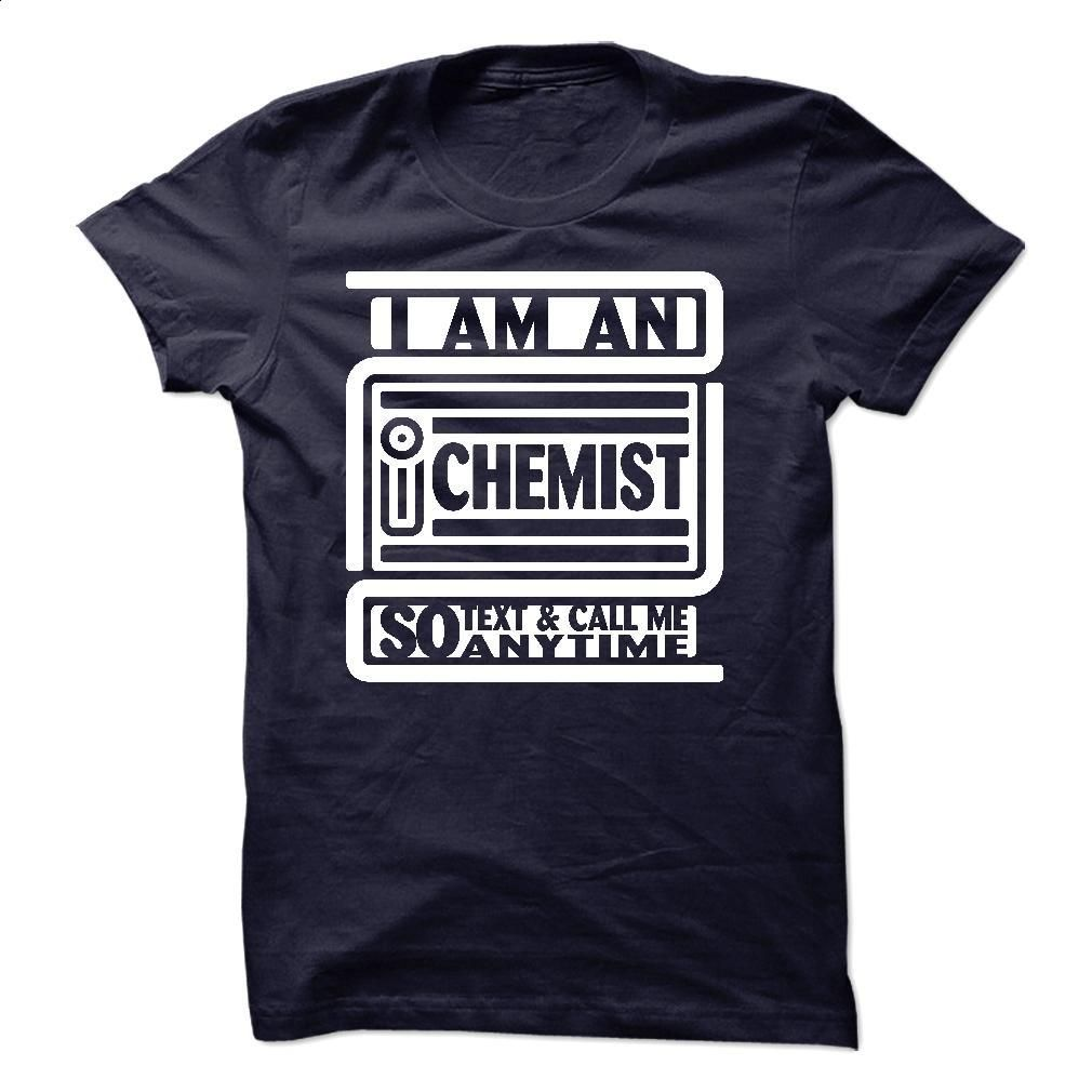 I Am An I Chemist So Text And Call Me Anytime T Shirt, Hoodie, Sweatshirts - design your own t-shirt #hoodie #fashion
