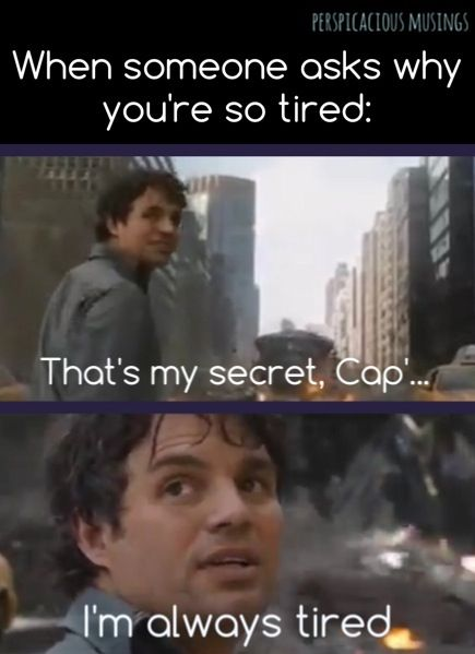Always Tired Meme : always, tired, Someone, You're, Tired:, That's, Secret..., Always, Tired', Avengers, Humour-, Tired, Meme,, Memes,, Memes