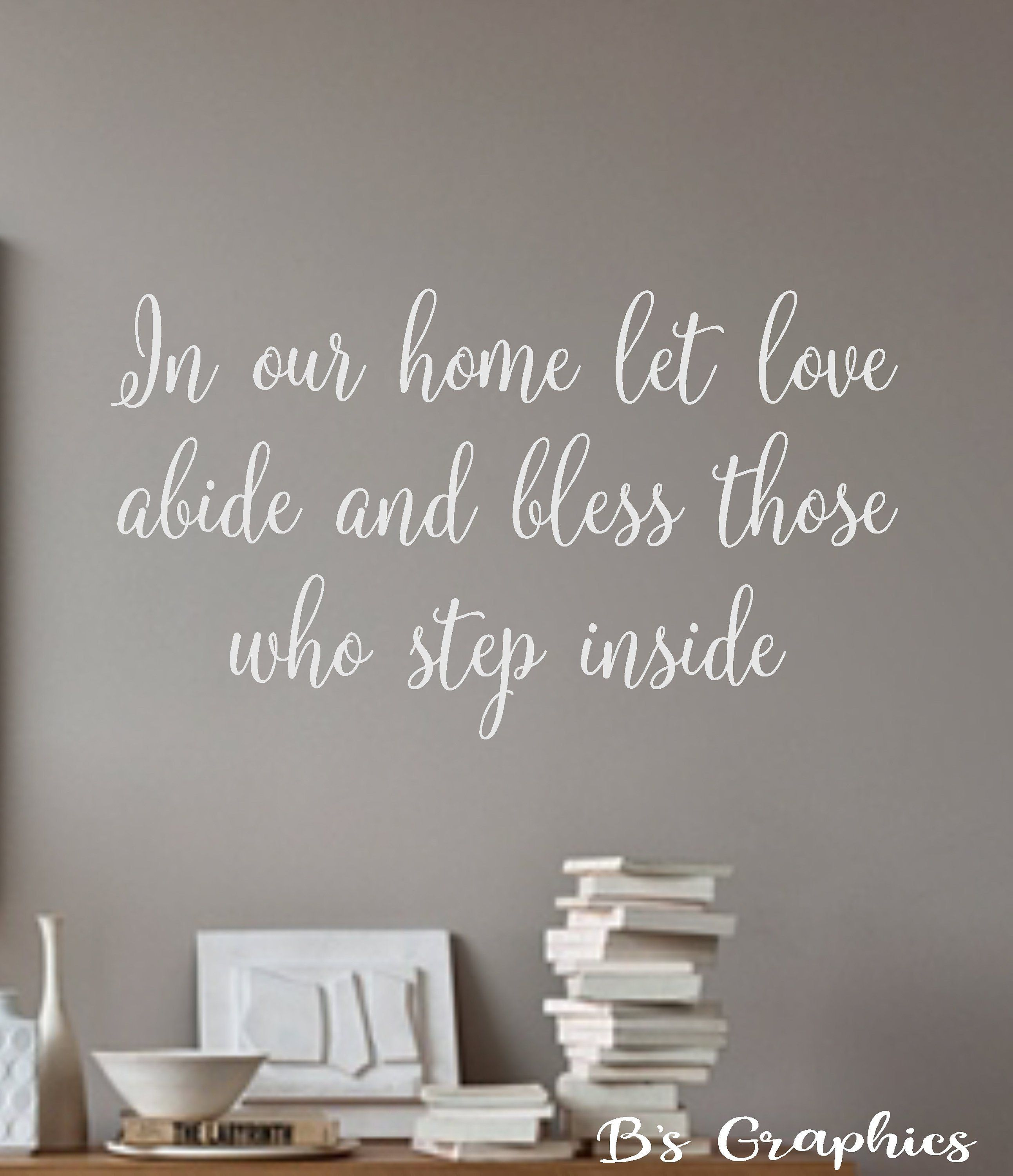 In Our Home Let Love Abide And Bless Those Who Step Inside Vinyl