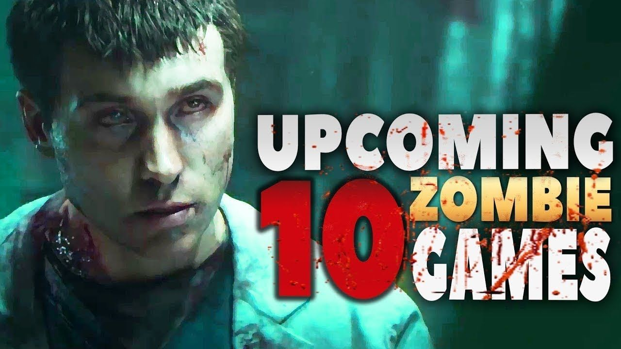 TOP 10 NEW UPCOMING ZOMBIE SURVIVAL VIDEO GAMES 2018