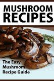 Free Kindle Book -  [Cookbooks & Food & Wine][Free] Mushroom Recipes