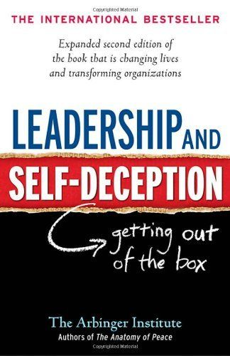 Leadership and Self-Deception: Getting out of the Box by Arbinger ...