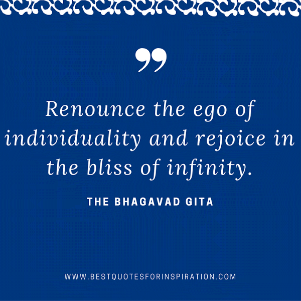 renounce the ego of individuality and rejoice in the bliss of