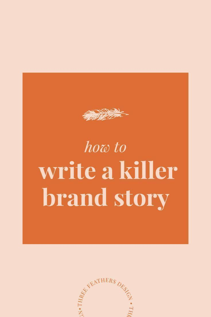4 Steps To A Killer Brand Story   Three Feathers D