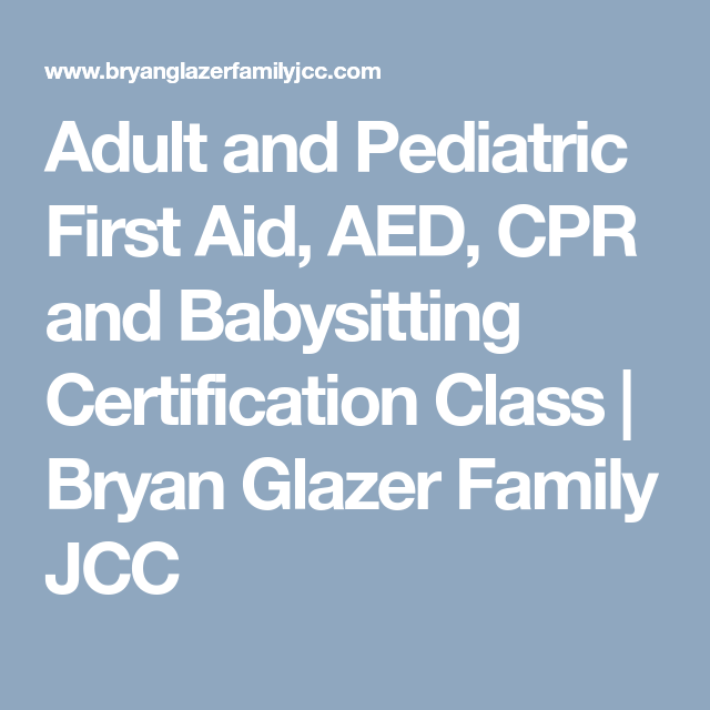 Adult and Pediatric First Aid, AED, CPR and Babysitting ...
