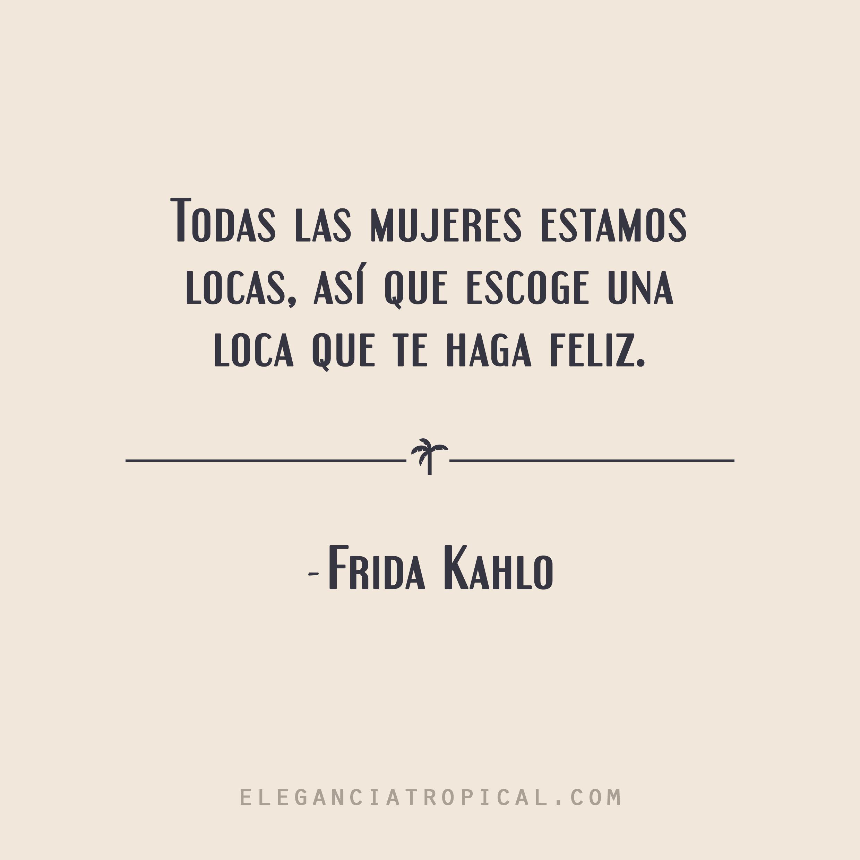 Frase Celebre Romantica Y Feminista De Amor Y Locura De Frida