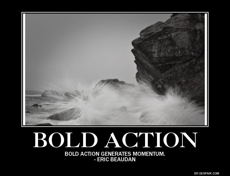 Bold Action Generates Momentum Funny Quotes Inspirational Quotes Life Quotes