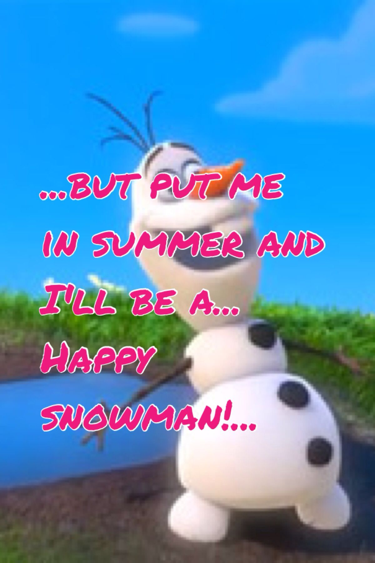 It was supposed to be puddle but that's what makes Olaf cute!