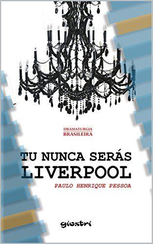 Tu Nunca Serás Liverpool eBook: PAULO HENRIQUE BEZERRA DE PESSOA, PAULO HENRIQUE BEZERRA DE PESSOA: Amazon.com.br: Loja Kindle