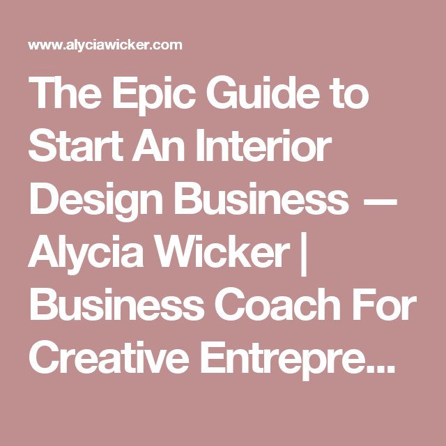 The Epic Guide To Start An Interior Design Business