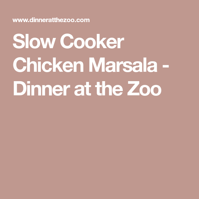 Slow Cooker Chicken Marsala - Dinner at the Zoo