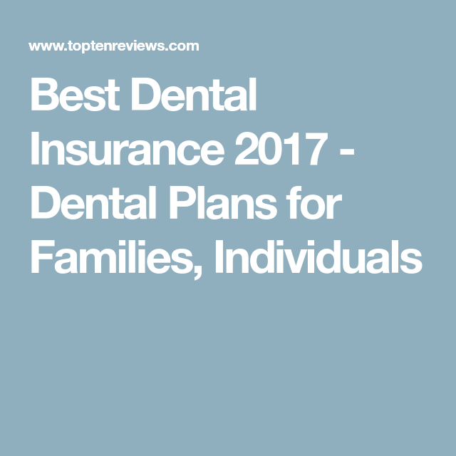 Best Dental Insurance 2019 Dental Plans For Families