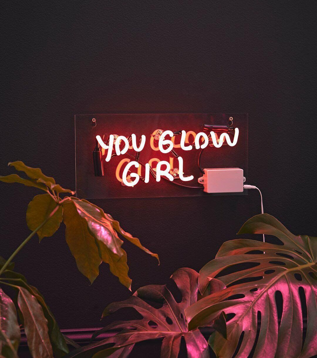 You glow girl in 2020 Neon quotes, Neon signs, Neon