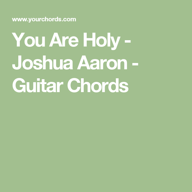 You Are Holy Joshua Aaron Guitar Chords Acoustic Pinterest