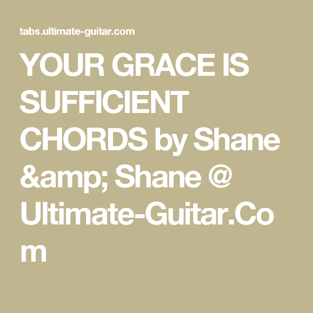 YOUR GRACE IS SUFFICIENT CHORDS by Shane & Shane @ Ultimate-Guitar ...
