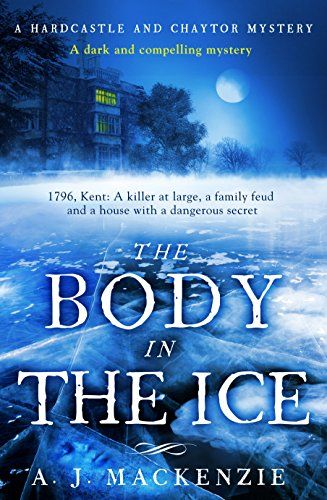 The Body in the Ice: A dark and compelling historical murder mystery (The Romney Marsh Mysteries) by [MacKenzie, AJ]
