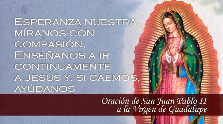 Oración de San Juan Pablo II a la Virgen de Guadalupe