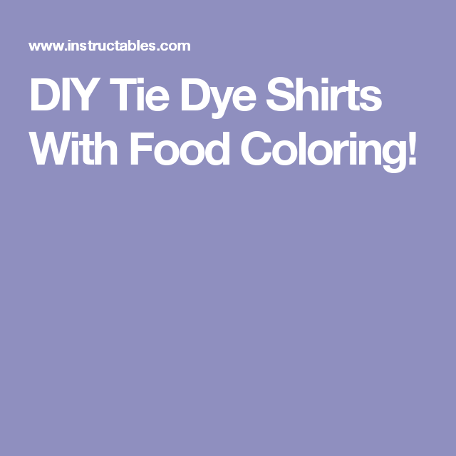269a9680c012 DIY Tie Dye Shirts With Food Coloring!