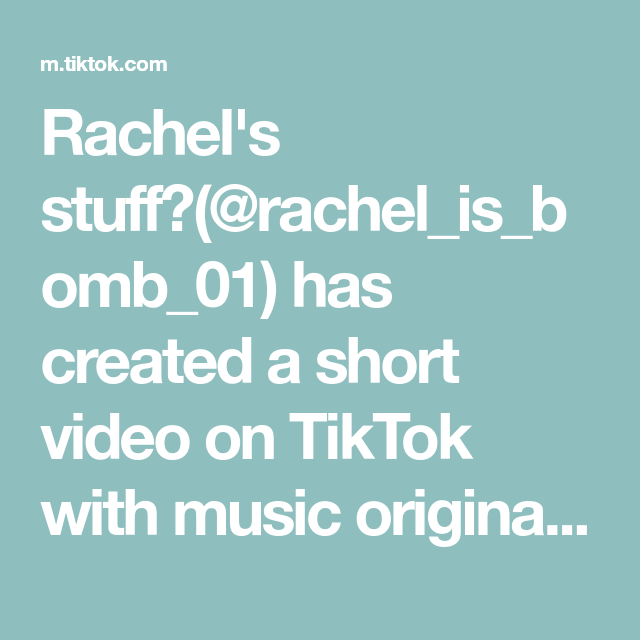 Rachel S Stuff Rachel Is Bomb 01 Has Created A Short Video On Tiktok With Music Original Sound I Love Musically The Originals Music My Love