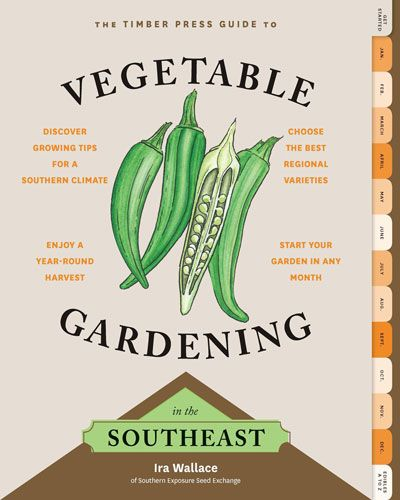 Timber Press Guide To Vegetable Gardening In The Southeast Organic Gardening Tips Vegetable Garden Florida Gardening