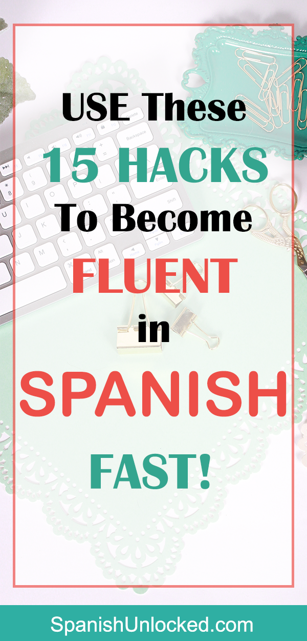 Use These 15 Hacks to Become Fluent in Spanish Fast! #learningspanish