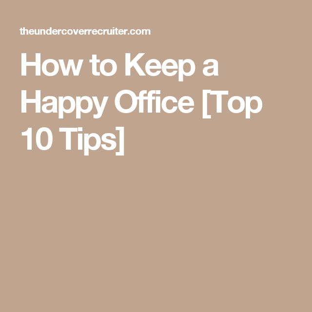 How to Keep a Happy Office [Top 10 Tips]