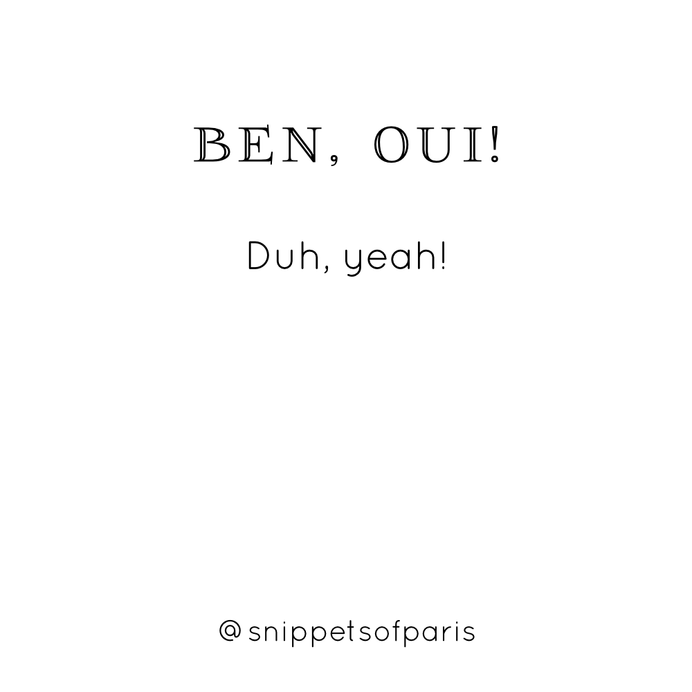 Ben Oui Duh Yeah French English Translation Of Odd French Words And Sounds Learnfrench French Words Quotes French Quotes Funny French Words