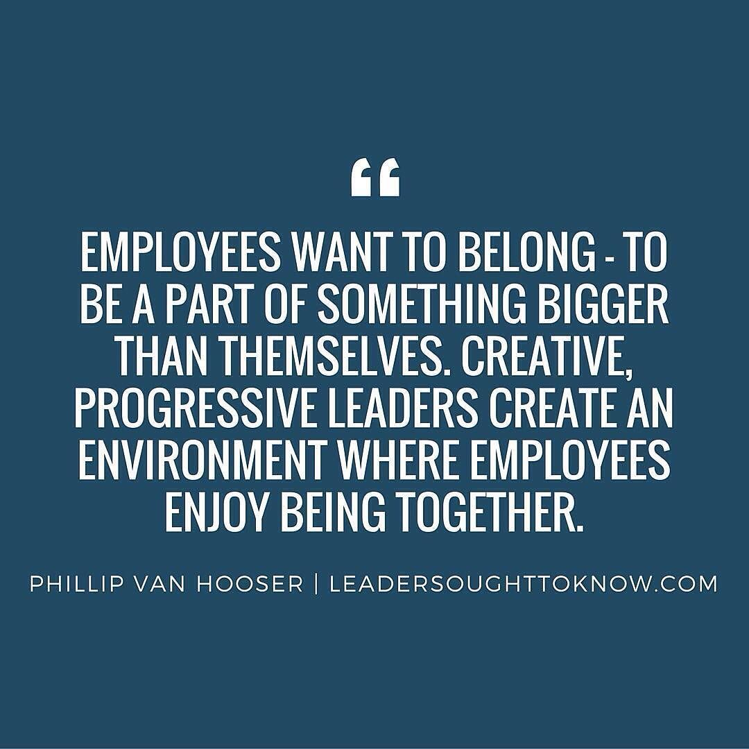 Progressive Quote Impressive Employees Want To Belongprogressive Leaders Create An Environment