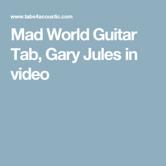 Mad World Guitar Tab, Gary Jules in video | Learn the Guitar ...