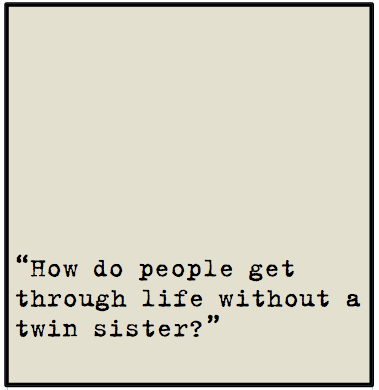 Twin Quotes New How Do People Get Through Life Without A Twin Cassiecassie