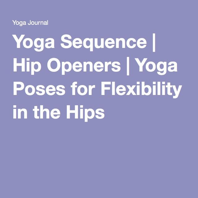 Yoga Sequence | Hip Openers | Yoga Poses for Flexibility in the Hips