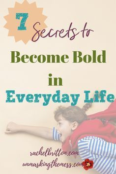 7 Secrets To Becoming Bold In Everyday Life God Has Led Me See That The Midst Of Looking For Superheroes And Superwoman Ive Missed Women Right