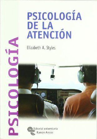 Psicología De La Atención Elizabeth A Styles Traducción Ana Atienza Psicologia Imagenes De Psicologia Libros