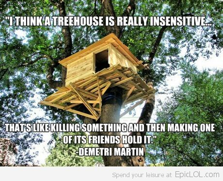 Treehouses are insensitive