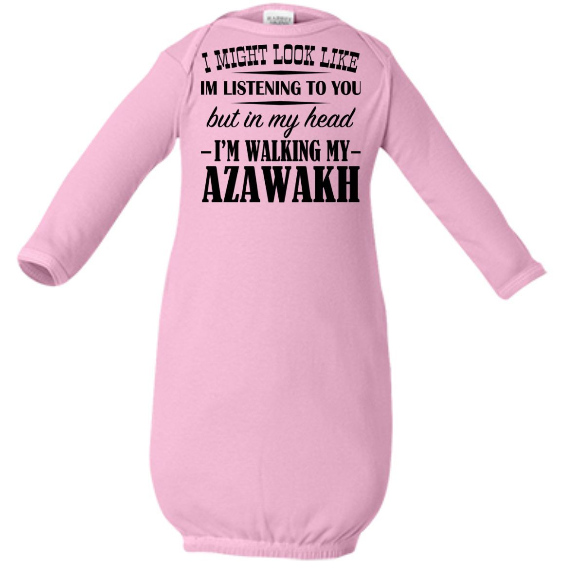 I Might Look Like Im Listening To You But In My Head Im Walking My Azawakh Infant Layette