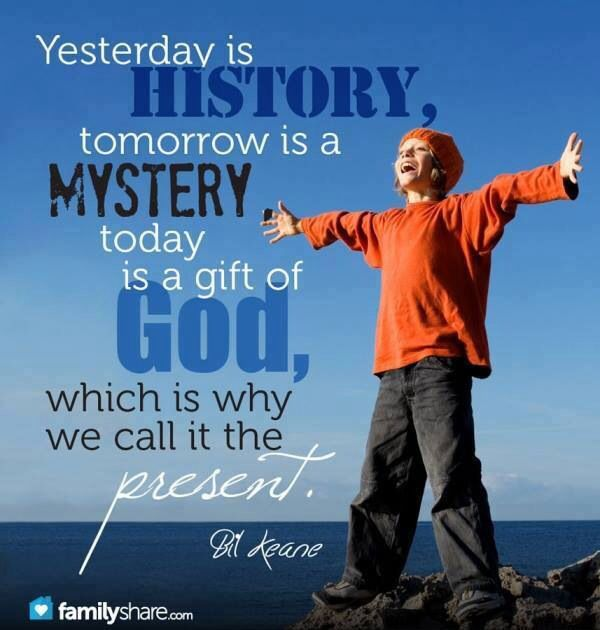 Yesterday is history, tomorrow is a mystery, today is a gift of #God, which is why we call it #Present